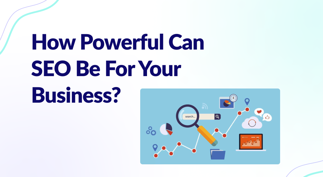 Read more about the article How Powerful Can SEO Be For Your Business?
